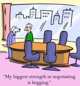 """My biggest strength in negotiating is begging."""
